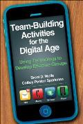 Team Building Activities for the Digital Age Using Technology to Develop Effective Groups