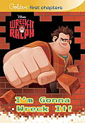 Wreck-It Ralph: I'm Gonna Wreck It! (Golden First Chapters) Cover