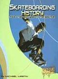 Skateboarding History: From the Backyard to the Big Time (Skateboarding)