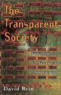 Transparent Society the Transparent Society : Will Technology Force Us To Choose Between Privacy and Freedom (98 Edition)