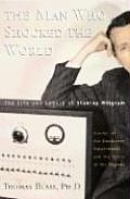 Man Who Shocked the World The Life & Legacy of Stanley Milgram