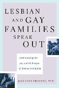 Lesbian and Gay Families Speak Out: Understanding the Joys and Challenges of Diverse Family Life