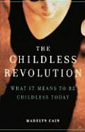 The Childless Revolution: What It Means to Be Childless Today Cover