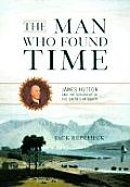 Man Who Found Time James Hutton & the Discovery of Earths Antiquity