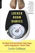 Locker Room Diaries The Naked Truth about Women Body Image & Re Imagining the Perfect Body