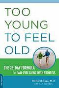 Too Young to Feel Old: The Arthritis Doctor's 28 Day Formula for Pain-Free Living