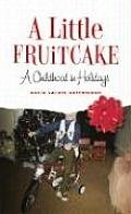 Little Fruitcake A Childhood in Holidays