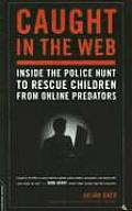 Caught in the Web Inside the Police Hunt to Rescue Children from Online Predators