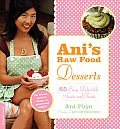 Ani's Raw Food Desserts: 85 Easy, Delectable Sweets and Treats Cover
