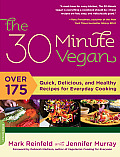 The 30 Minute Vegan: Over 175 Quick, Delicious, and Healthy Recipes for Everyday Cooking