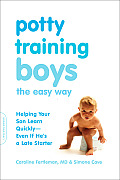Potty Training Boys the Easy Way: Helping Your Son Learn Quickly-Even If He's a Late Starter