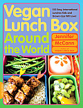 Vegan Lunch Box Around the World: 125 Easy, International Lunches Kids and Grown-Ups Will Love!