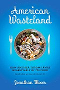 American Wasteland: How America Throws Away Nearly Half of Its Food (and What We Can Do about It) Cover