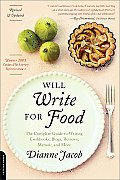Will Write for Food The Complete Guide to Writing Blogs Cookbooks Restaurant Reviews Articles Memoir Fiction & More