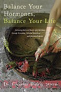 Balance Your Hormones, Balance Your Life: Achieving Optimal Health and Wellness Through Ayurveda, Chinese Medicine, and Western Science Cover