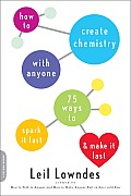 How to Create Chemistry with Anyone: 75 Ways to Spark It Fast... and Make It Last Cover