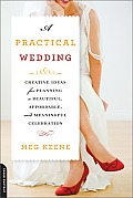 A Practical Wedding: Creative Ideas for Planning a Beautiful, Affordable, and Meaningful Celebration