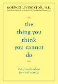 Thing You Think You Cannot Do Thirty Truths about Fear & Courage