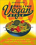 Grilling Vegan Style 125 Fired Up Recipes to Turn Every Bite into a Backyard BBQ