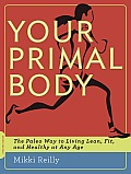 Your Primal Body The Paleo Way to Living Lean Fit & Healthy at Any Age
