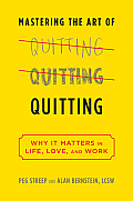 Mastering the Art of Quitting Why It Matters in Life Love & Work