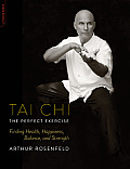 Tai Chi: The Perfect Exercise: Finding Health, Happiness, Balance, and Strength