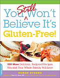 You Still Won't Believe It's Gluten-Free: 200 More Delicious, Fool-Proof Recipes You and Your Whole Family Will Love