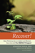 Recover Stop Thinking Like an Addict & Reclaim Your Life with the Perfect Program Tm