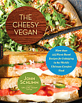Cheesy Vegan 100 Plant Based Recipes for Indulging in the Worlds Ultimate Comfort Food