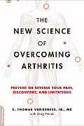 New Science of Overcoming Arthritis Prevent or Reverse Your Pain Discomfort & Limitations