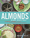 Almonds Every Which Way 151 Healthy & Delicious Almond Milk Almond Flour & Almond Butter Recipes