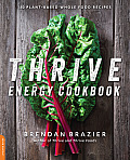 Thrive Energy Cookbook Over 100 Plant Based Whole Food Recipes to Help You Feel & Perform Your Best