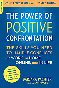Power of Positive Confrontation The Skills You Need to Know to Handle Conflicts at Work at Home Online & in Life Completely Revised & Upd