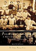 Fightin' Gators:: A History of the University of Florida Football