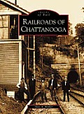Railroads of Chattanooga, TN (Images of Rail)