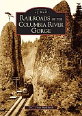 Railroads of the Columbia River Gorge (Images of Rail) Cover