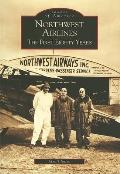 Northwest Airlines:: The First Eighty Years (Images of America)