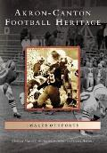 Akron-Canton Football Heritage (Images of Sports) Cover