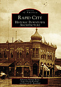 Rapid City: Historic Downtown Architecture (Images of America)