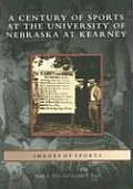 A Century of Sports at the University of Nebraska at Kearney (Images of Sports)