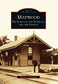 Maywood:: The Borough, the Railroad, and the Station (Images of America)