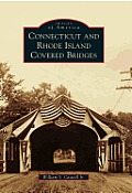 Connecticut & Rhode Island Covered Bridges (Images Of America) by Jr. William S. Caswell