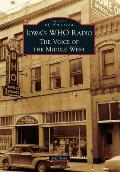 Iowa's Who Radio:: The Voice of the Middle West (Images of America)