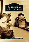 Railroading in Ellis County (Images of Rail)