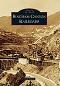 Bingham Canyon Railroads (Images of Rail) Cover