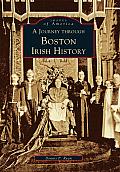 A Journey Through Boston Irish History (Images of America)