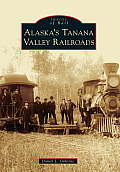 Alaska's Tanana Valley Railroads (Images Of Rail) by Daniel L. Osborne