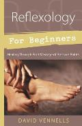 Reflexology for Beginners: Healing Through Foot Massage of Pressure Points (For Beginners) Cover