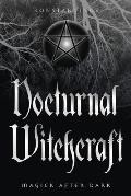 Nocturnal Witchcraft Magick After Dark