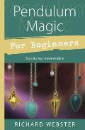 Pendulum Magic for Beginners: Power to Achieve All Goals (For Beginners)